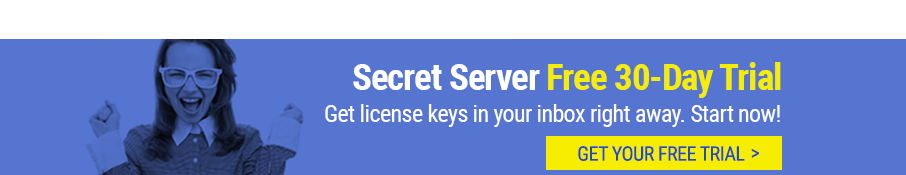 Try Secret Server free for 30 days