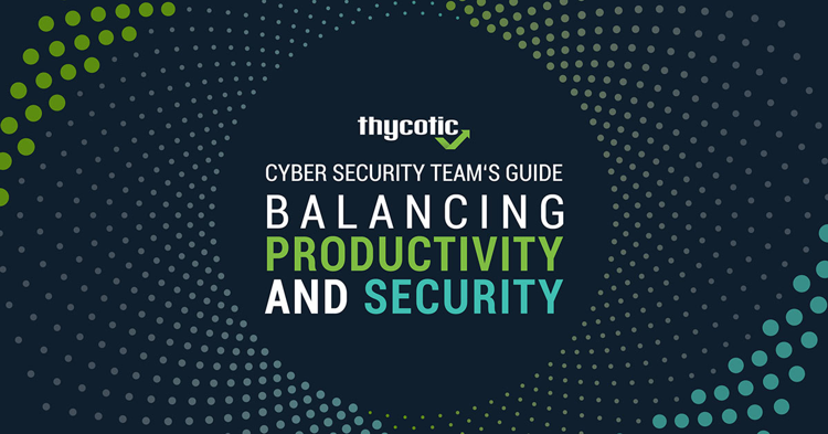 Cyber Security Team's Guide to Balancing Productivity and Security