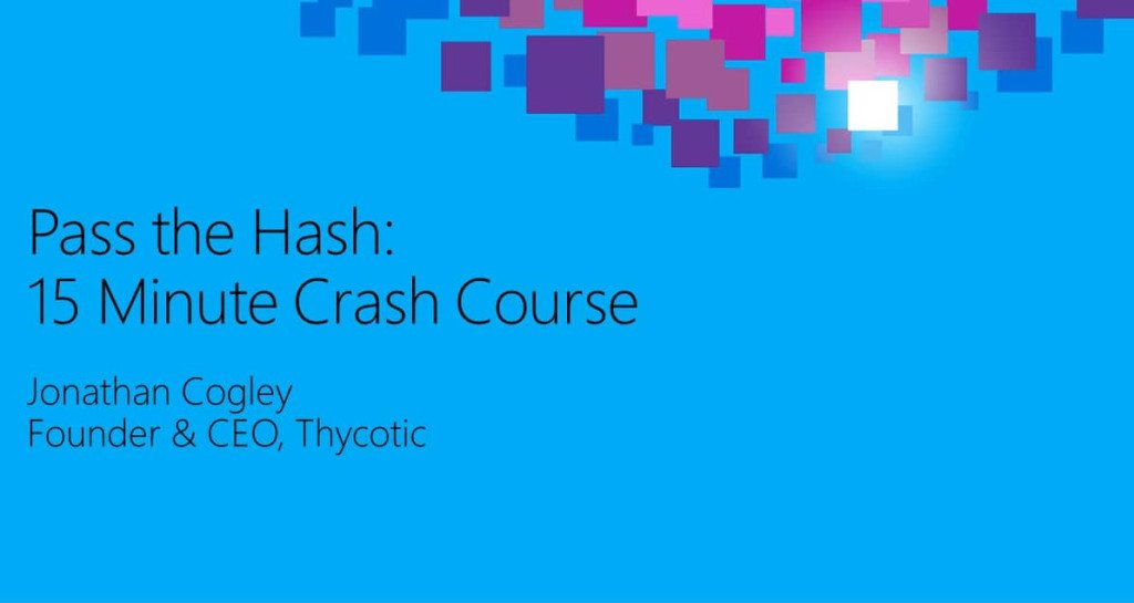 Pass the Hash 15 Minute Crash Course by Jonathan Cogley