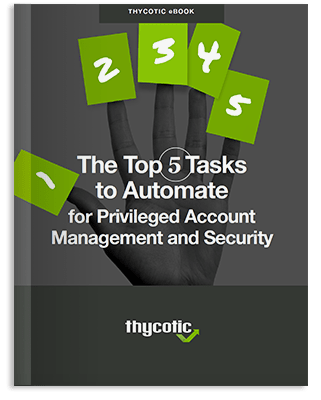 Top 5 Tasks to Automate for Privileged Account Management and Security