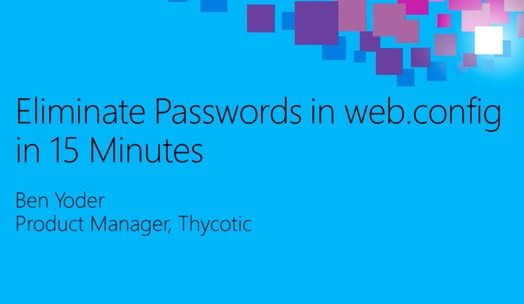 Webinar - Eliminate Passwords in web.config in 15 Minutes