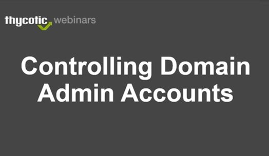 Webinar - Controlling Domain Admin Accounts