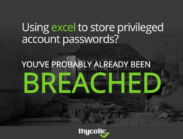 Using Excel to store privileged account passwords? You've probably already been breached.