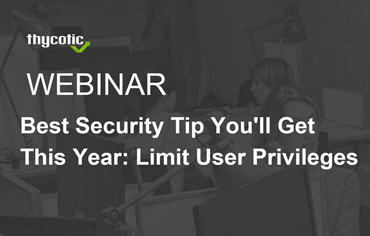 Best security tip you'll get this year: Limit user privileges