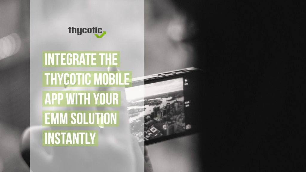 Integrate the Thycotic Mobile App with your EMM solution instantly