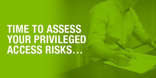 Time to assess your privileged access risk | PAM Assessment Tool