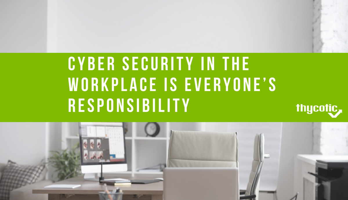 Cyber security in the Workplace is Everyone's Responsibility | Thycotic