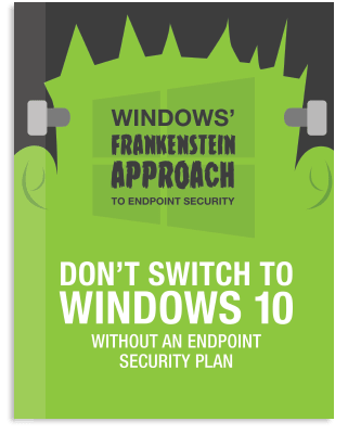 Don't Switch to Windows 10 without an Endpoint Security Plan