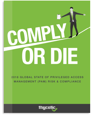 Comply Or Die – Global State Of PAM Risk & Compliance 2018