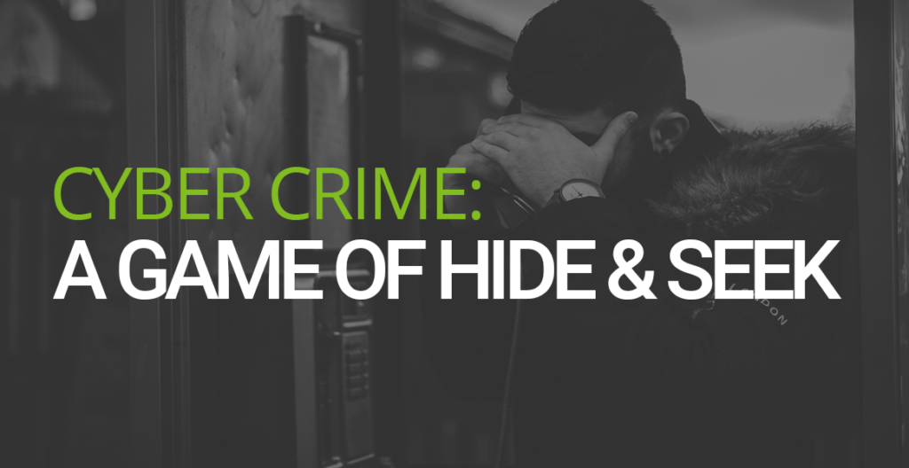 Cyber Crime: A game of hide and seek