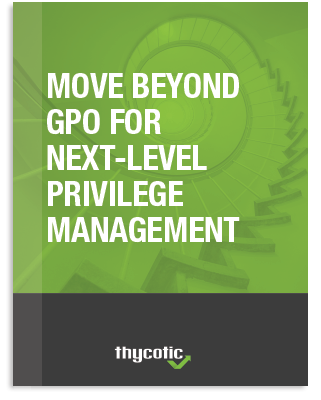 Move Beyond GPO for Next-Level Privilege Management