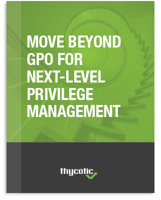 Move Beyond GPO For Next Level Privilege Management