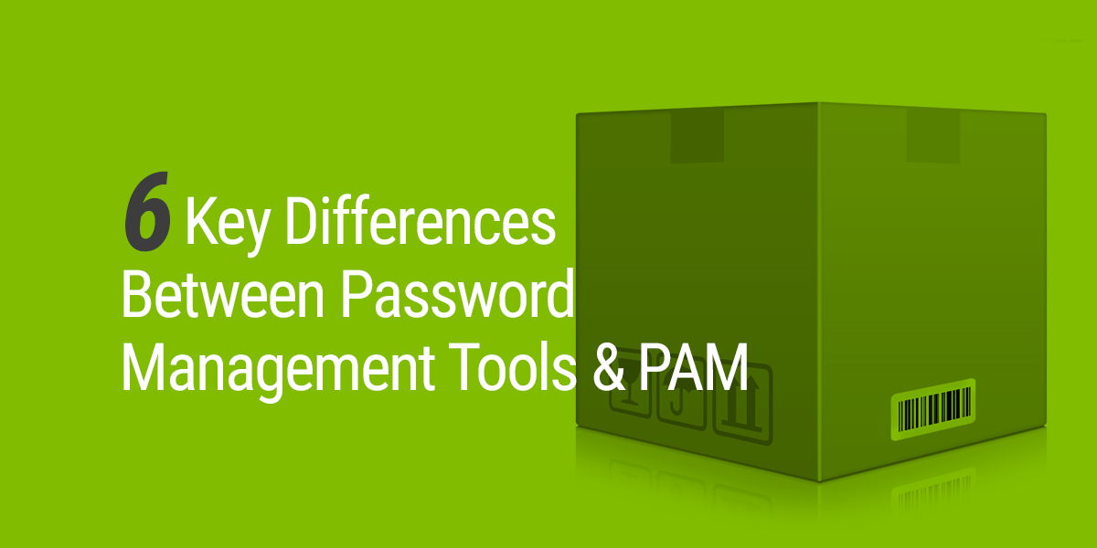 6 key differences between password management tools and PAM