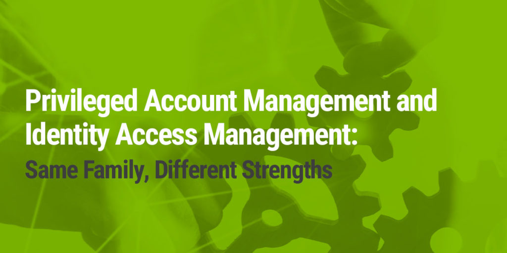 Privileged Account Management and Identity Access Management Differences