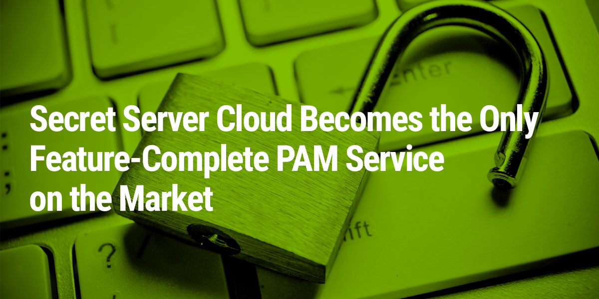 Secret Server becomes the only feature-complete PAM Service on the market