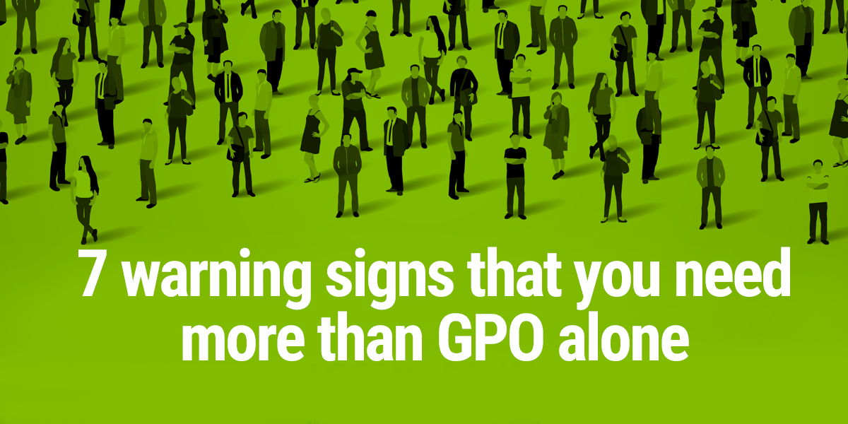 7 warning signs that you need more than GPO alone