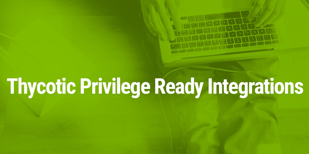 Thycotic Privilege-Ready Integrations