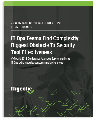 2018 VMworld Surver Report - IT Ops teams find complexity biggest obstacle to security tool effectiveness