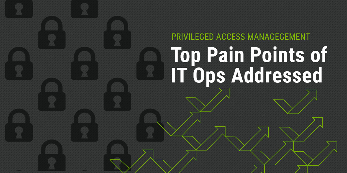 PAM | Top Pain Points of IT Ops Addressed