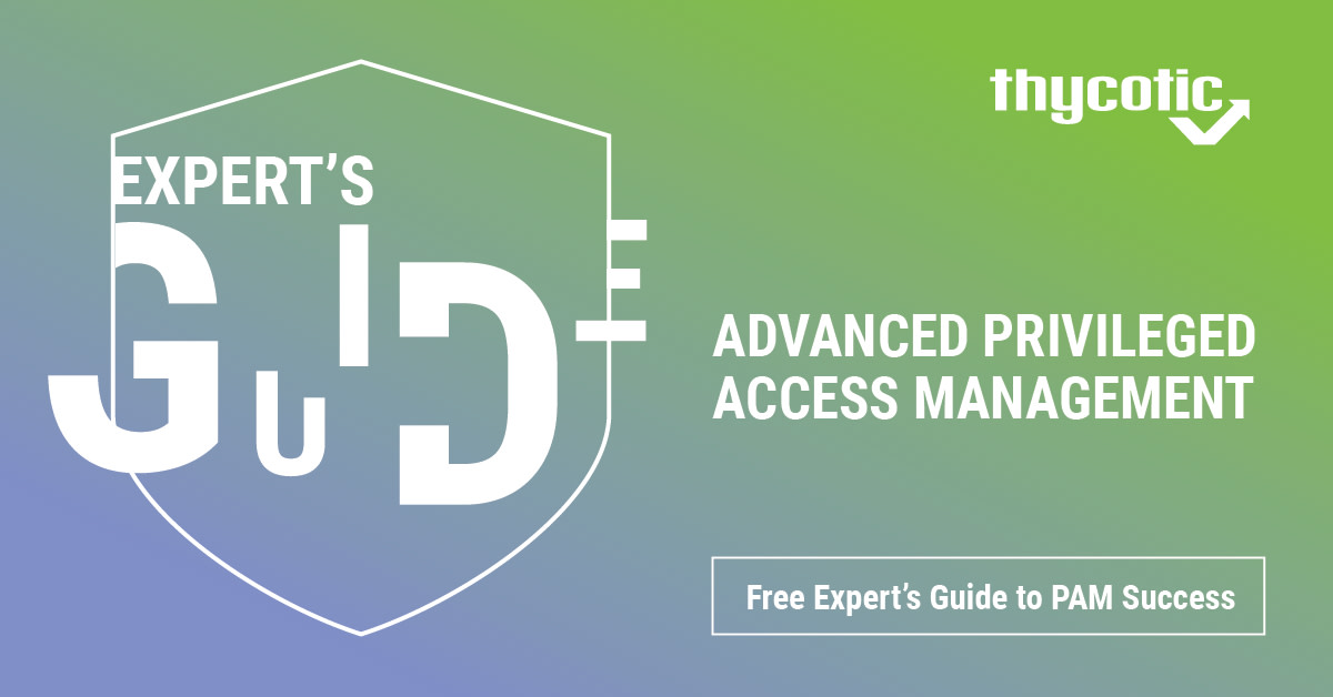 Advanced Privileged Access Management | Thycotic Experts Guide