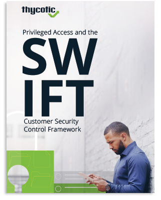 Privileged Access and the SWIFT Customer Security Control Framework