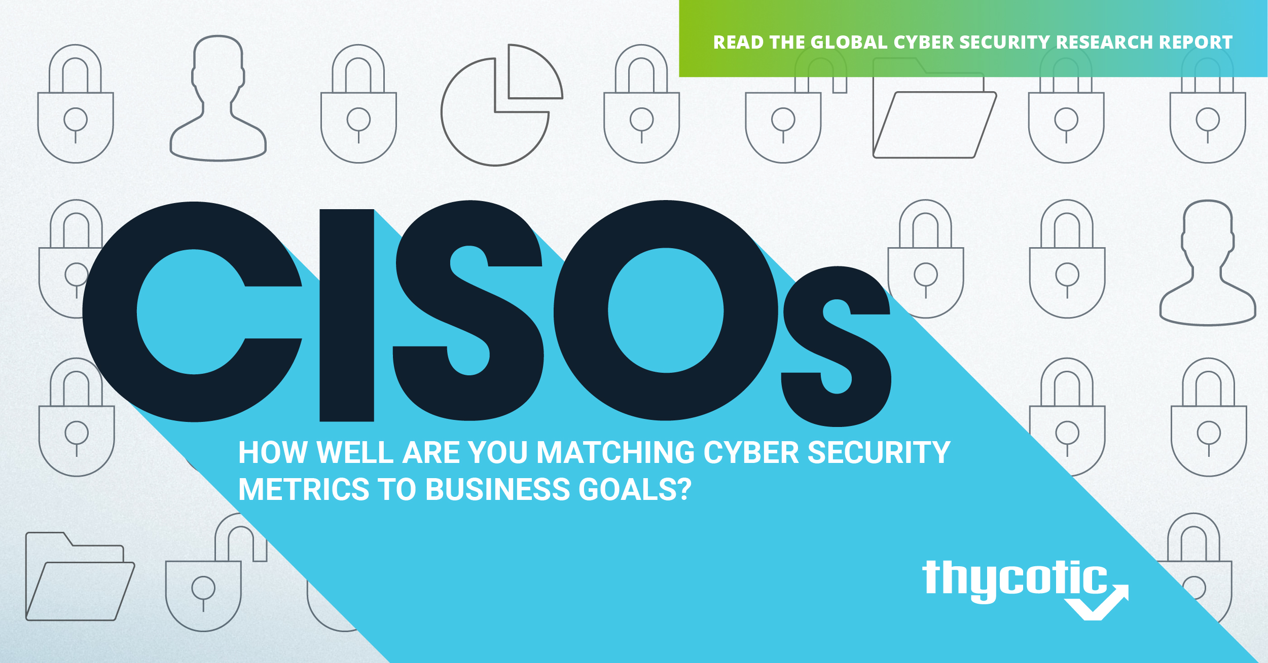Global Cyber Security Metrics Report For Cisos And Their Teams