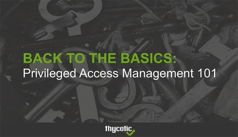 Back to the Basics: Privileged Access management 101