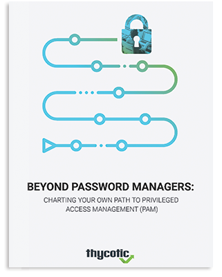 Beyond Password Managers: Charting your own path to Privileged Access Management