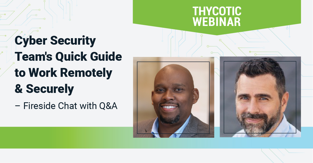 Cyber Security Team's Quick Guide to Work Remotely & Securely – Fireside Chat with Q&A