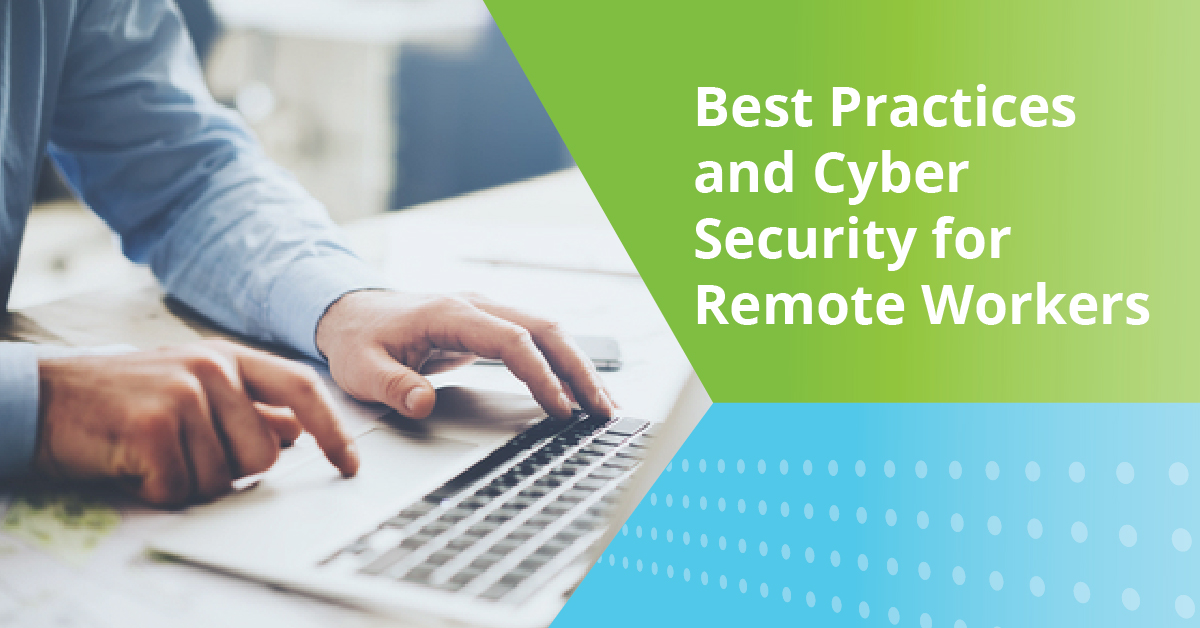 Best Practices and Cyber Security for Remote Workers
