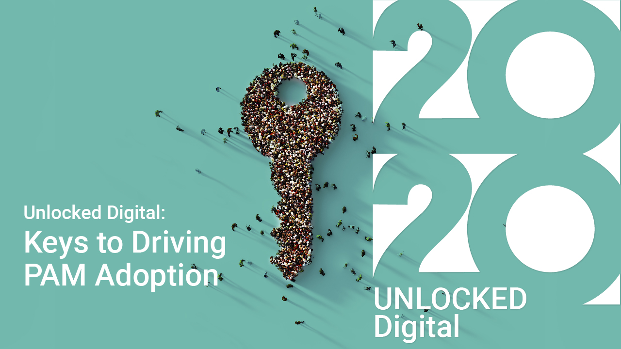 Unlocked Digital: Keys to Driving PAM Adoption in Your Organization