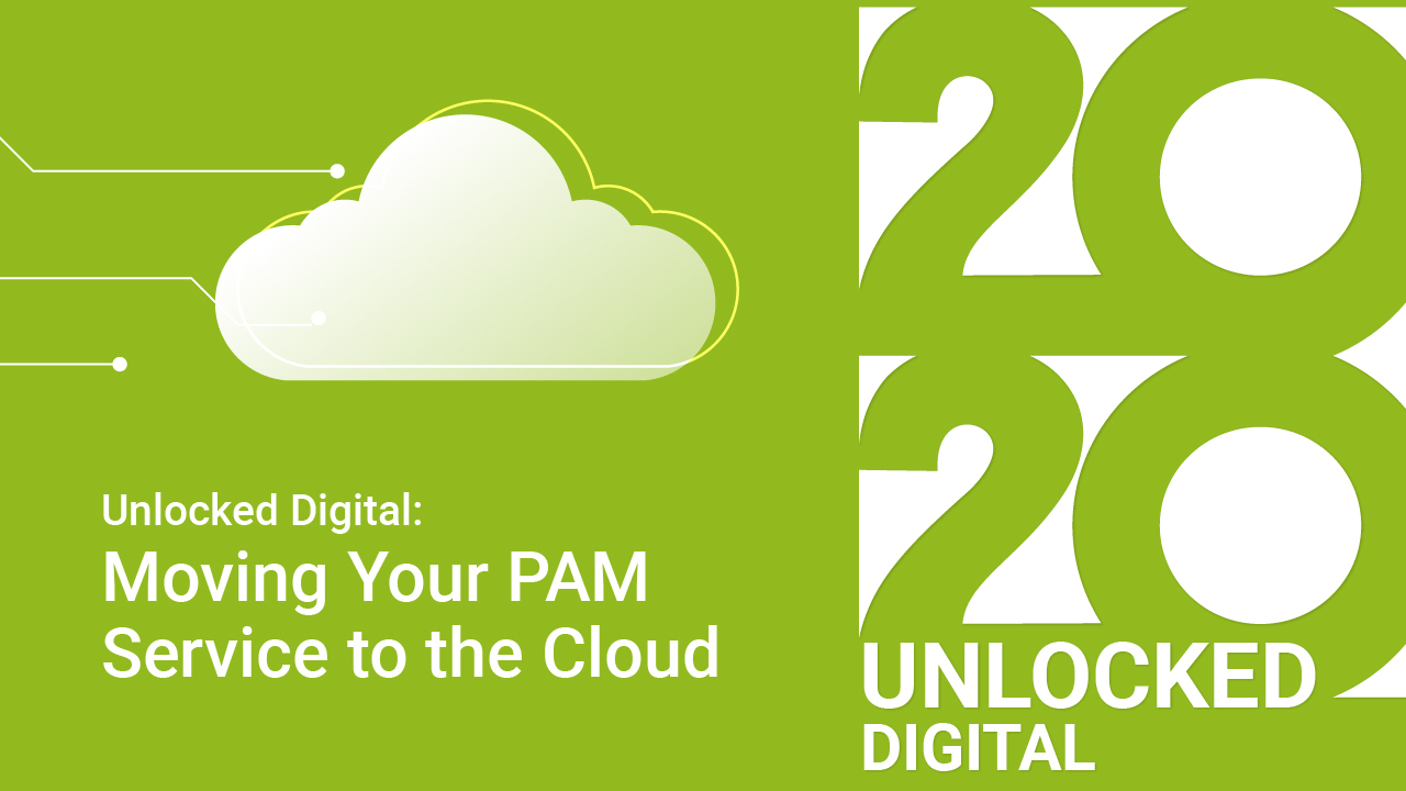 Unlocked Digital: Moving Your PAM Service to the Cloud