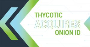 Thycotic Acquires Onion ID- 5.28.20-01