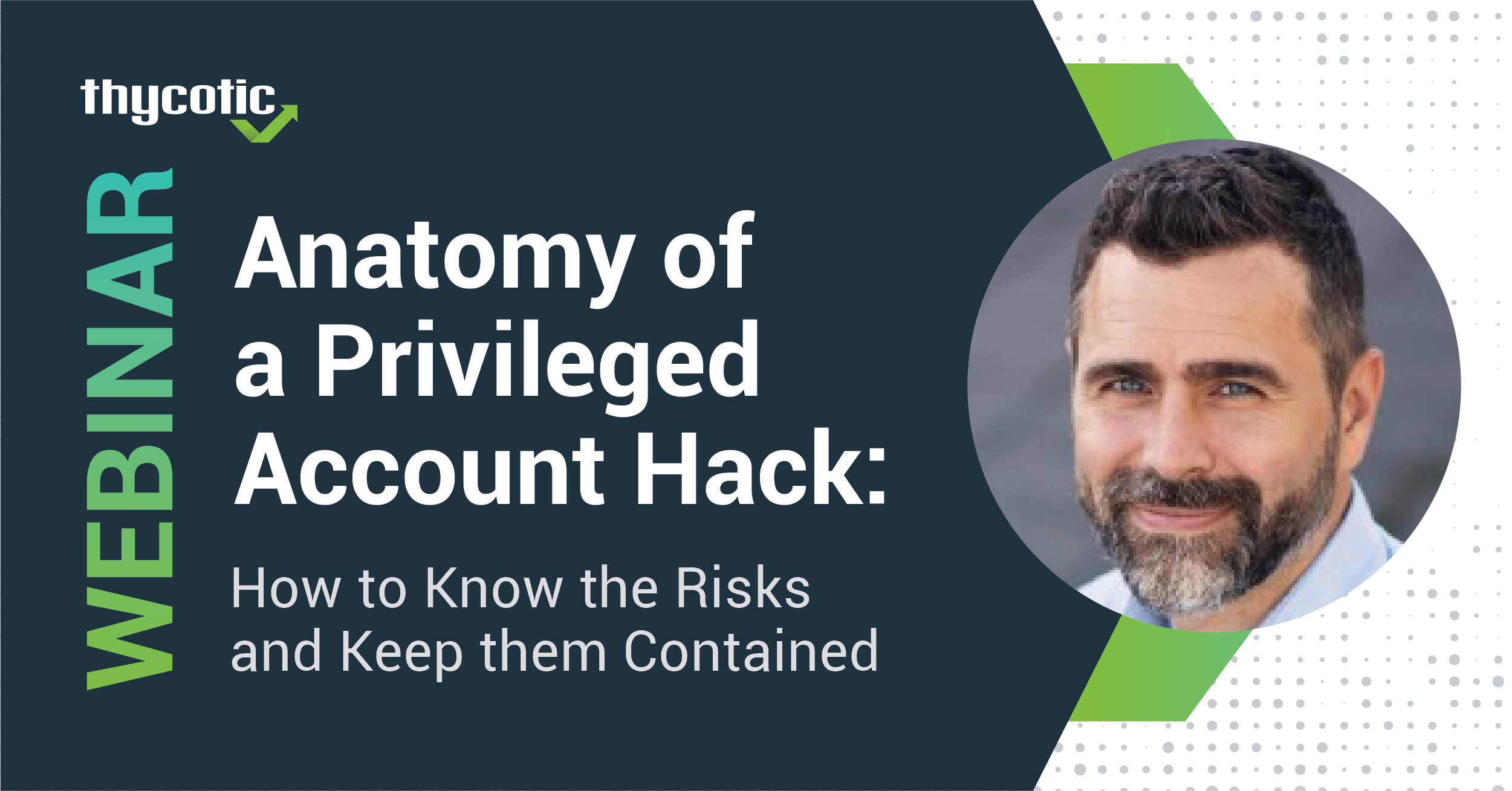Anatomy of a Privileged Account Hack: How to Know the Risks and Keep them Contained