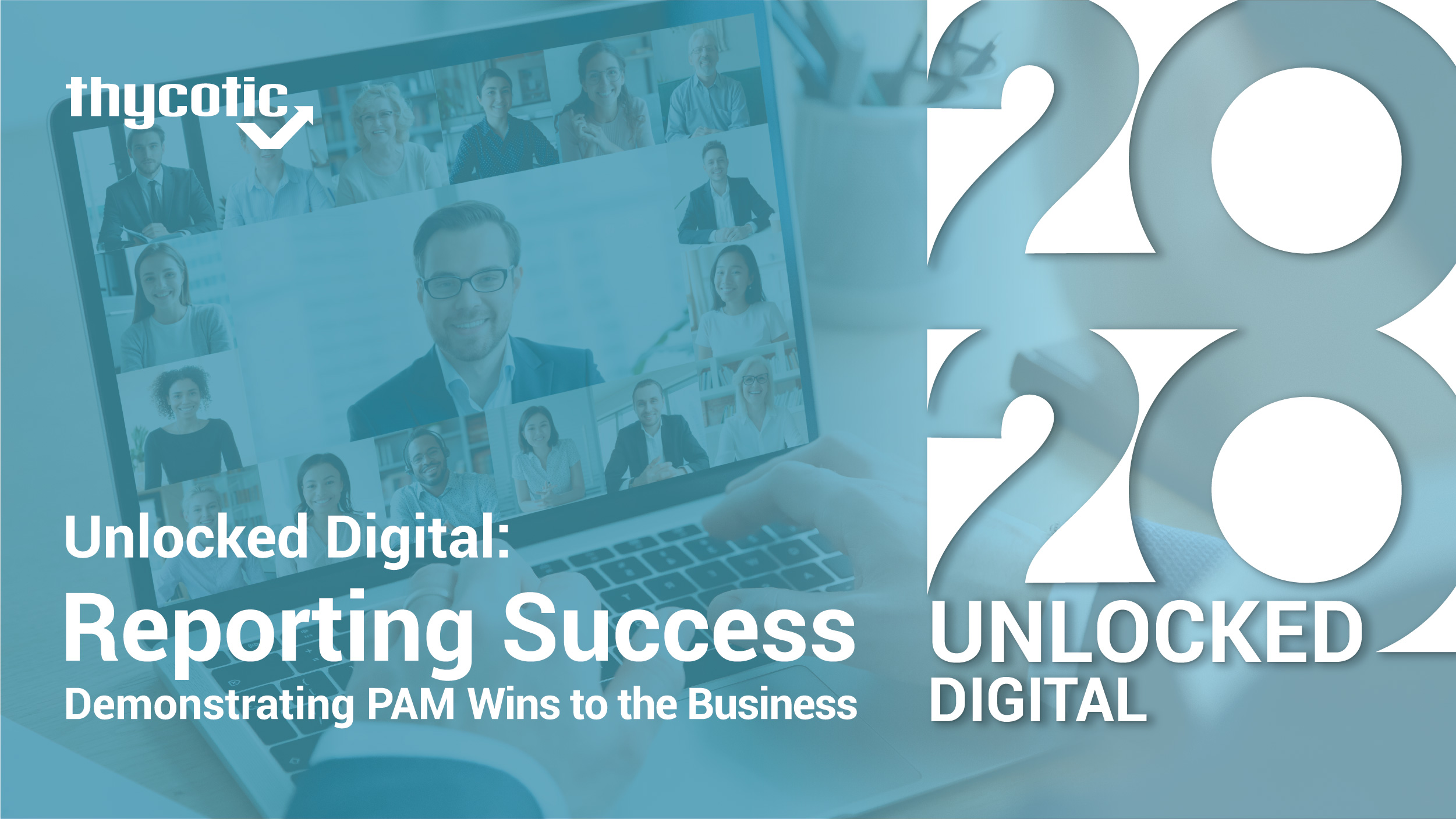 Unlocked Digital: Reporting Success – Demonstrating PAM Wins to the Business