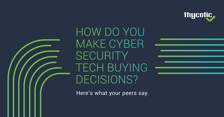 How do you make cyber security tech buying decisions?