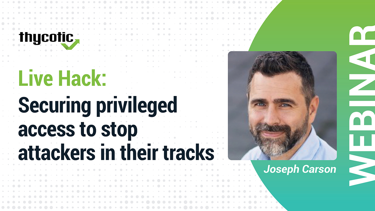 Live Hack: Securing privileged access to stop attackers in their tracks