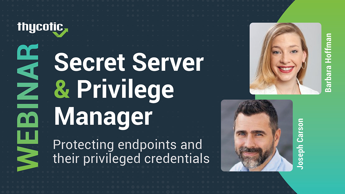 Secret Server & Privilege Manager: Protecting endpoints and their privileged credentials