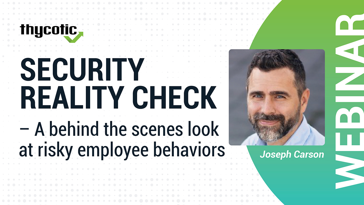 Security Reality Check – A behind the scenes look at risky employee behaviors