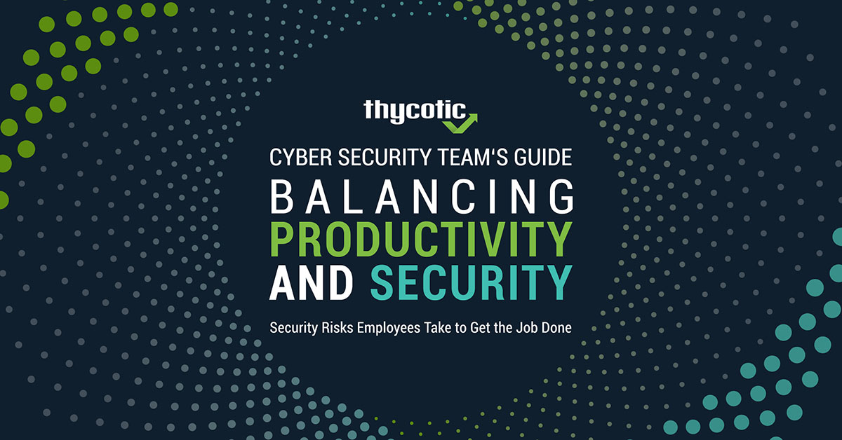 Cyber Security Team's Guide: Security Risks Employees Take to get the Job Done
