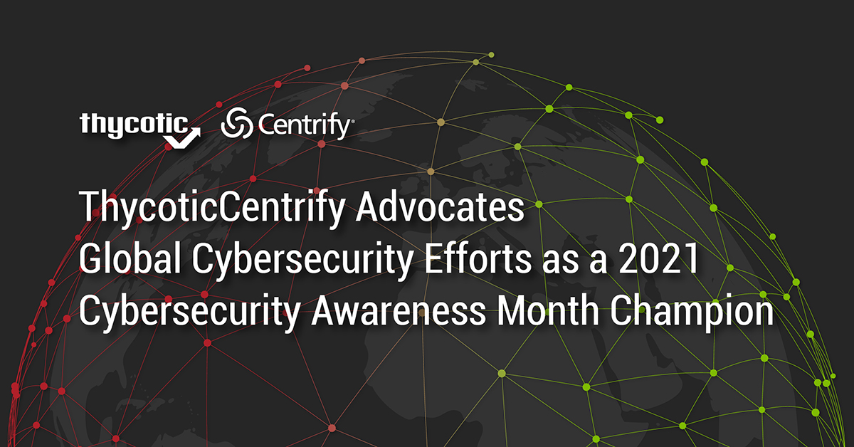 ThycoticCentrify Advocates Global Cybersecurity 2021 Cybersecurity Awareness Month